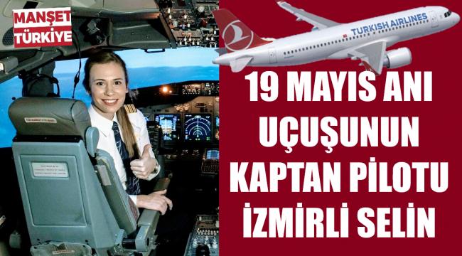 İşte tarihi uçuşun kaptanı İzmir Çamdibili Selin
