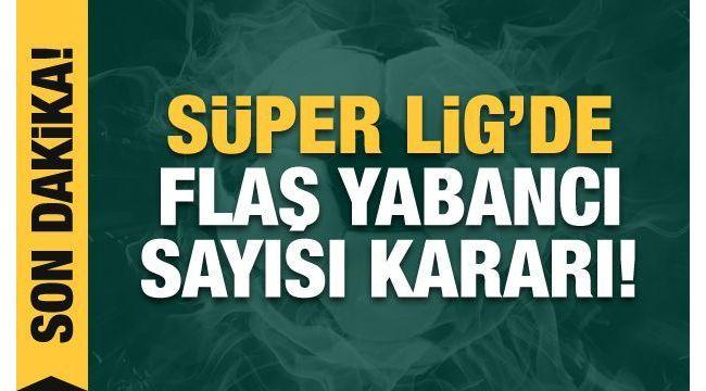 Süper Lig'de yabancı futbolcu sayısı 16'ya çıkarıldı