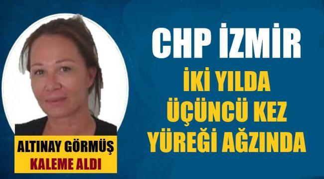İzmir CHP'nin üçüncü kez yüreği ağzında