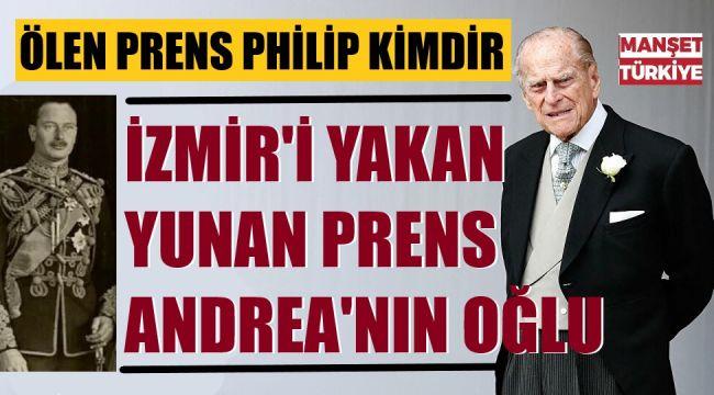 Prens Philip: İzmir'i yakan prensin oğlu