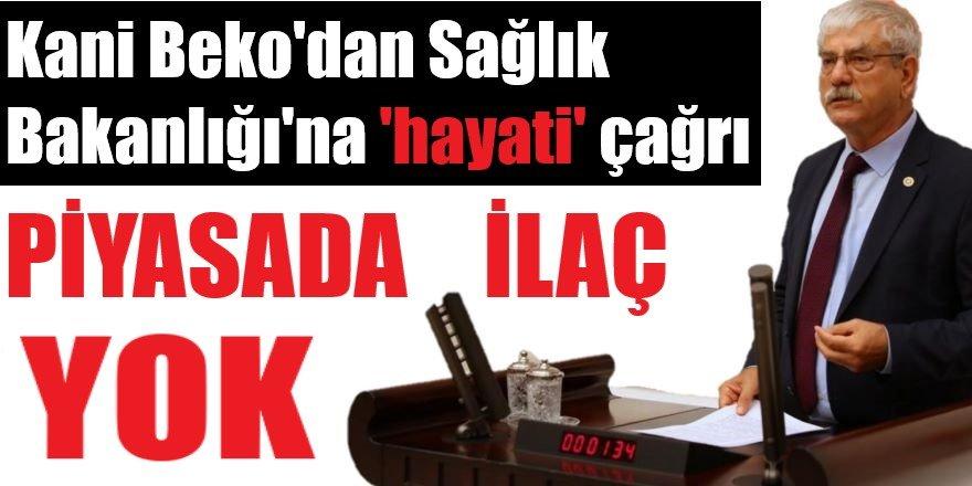 CHP İzmir Milletvekili Kani Beko yaşanan ilaç sıkıntısını Meclis gündemine taşıdı!