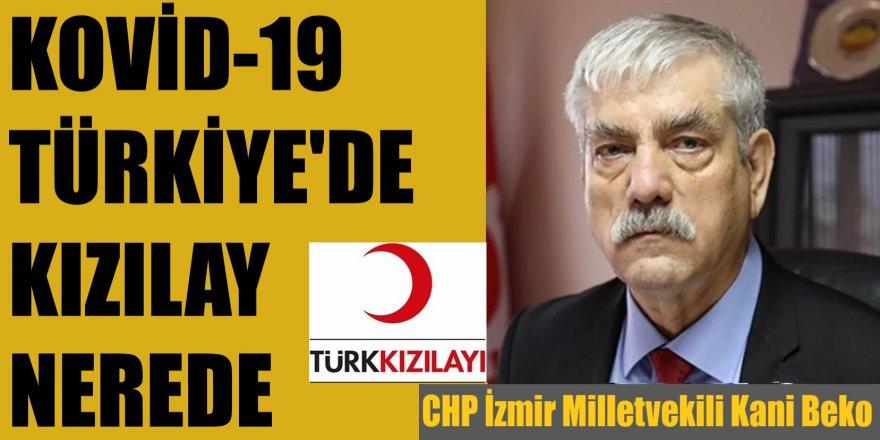 CHP İzmir Milletvekili Kani Beko: Kovid-19 Türkiye'de, Kızılay nerede?