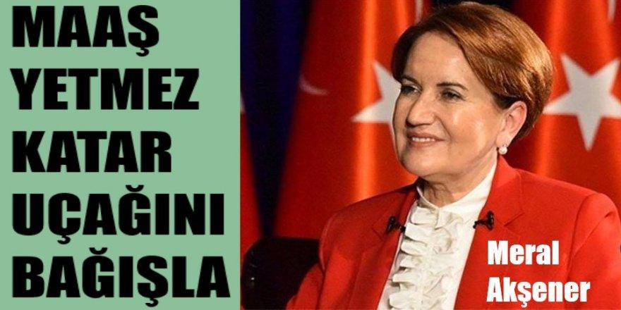 Akşener'den Erdoğan'a: Maaş yetmez, Katar uçağını da bağışla